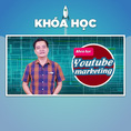Khóa Học Youtube Marketing