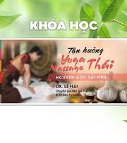 Khóa Học Tận Hưởng Yoga Massage Thái Nguyên Gốc Ngay Tại Nhà